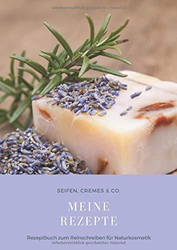 Meine Rezepte • Rezeptbuch zum Reinschreiben für Naturkosmetik-Rezepte • Seifen, Cremes & Co.: Leeres Rezeptbuch für Naturkosmetik zum ... • Großes Format Din AA • Geschenkidee für Sie