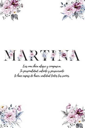 Martina: Libreta personalizada para Martina - diario con páginas decoradas y mensajes positivos en el interior - cuadernos para escribir - libretas originales para regalar