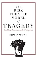 The Risk Theatre Model of Tragedy: Gambling, Drama, and the Unexpected