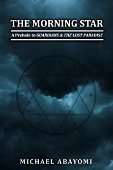 The Morning Star (A Prelude to Guardians & The Lost Paradise) by [Michael Abayomi]