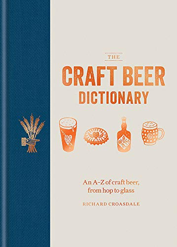 The Craft Beer Dictionary: An A–Z of craft beer, from hop to glass