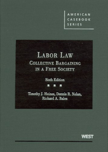 Cases and Materials on Labor Law: Collective Bargaining in a Free Society, 6th (American Casebook Se