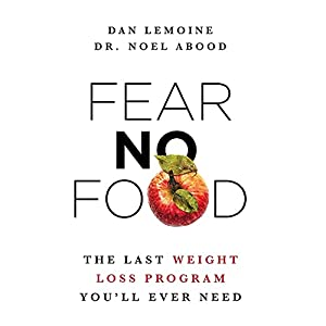 Fear No Food: The Last Weight Loss Program You'll Ever Need