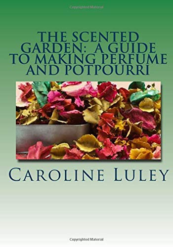 Compare Textbook Prices for The Scented Garden: A Guide to Making Perfume and Potpourri  ISBN 9781499184440 by Luley, Ms Caroline J