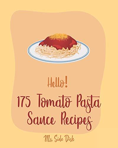 Hello! 175 Tomato Pasta Sauce Recipes: Best Tomato Pasta Sauce Cookbook...