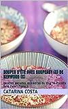 Soupes d'été avec Soupeasy (c) de Kenwood (c): recettes extraites et inédites du blog 'A Prendre Sans Faim' Tome II (Recettes de soupes avec Soupeasy (c) de Kenwood (c))