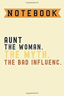 Aunt The Woman The Myth The Bad Influence, Notebook: Lined Notebook / journal Gift,100 Pages,6x9,Soft Cover,Matte Finish ,...