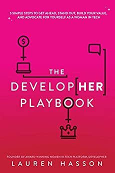 The DevelopHer Playbook: 5 Simple Steps to Get Ahead, Stand Out, Build Your Value, and Advocate for Yourself as a Woman in Tech by [Lauren Hasson]