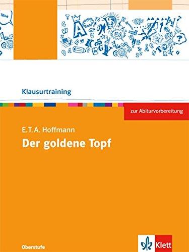 E.T.A Hoffmann: Der goldene Topf: Arbeitsheft Klasse 10-12 (Klausurtraining Deutsch)