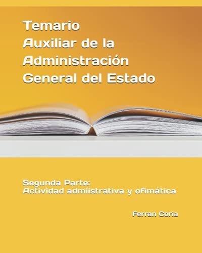 Temario Auxiliar de la Administración del Estado: Segunda Parte: Actividad admiistrativa y ofimática