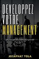 Développez votre Management: Les principes nécessaires pour grandir