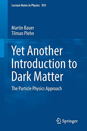 Yet Another Introduction to Dark Matter: The Particle Physics Approach (Lecture Notes in Physics (959), Band 959)