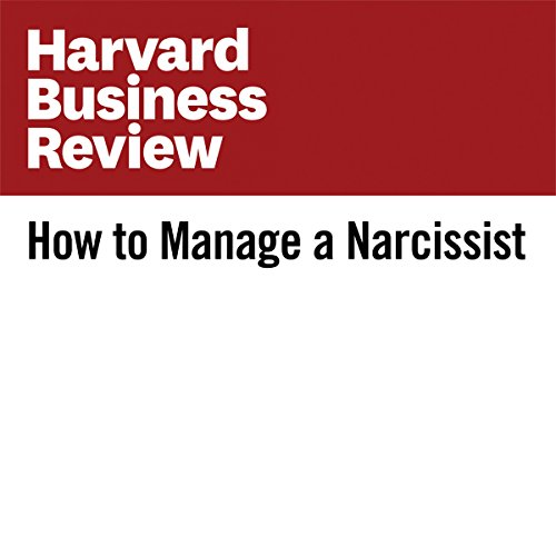How to Manage a Narcissist | Manfred F. R. Kets de Vries