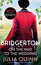 Bridgerton: On The Way To The Wedding (Bridgertons Book 8): Inspiration for the Netflix Original Series Bridgerton (Bridge...