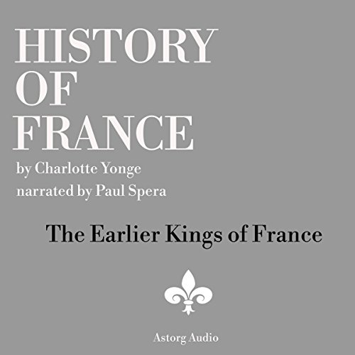 History of France: The Earlier Kings of France audiobook cover art