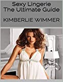 Sexy Lingerie: The Ultimate Guide (English Edition)