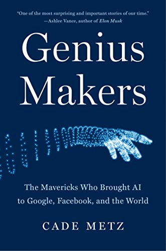 Genius Makers: The Mavericks Who Brought AI to Google, Facebook, and the World Front Cover