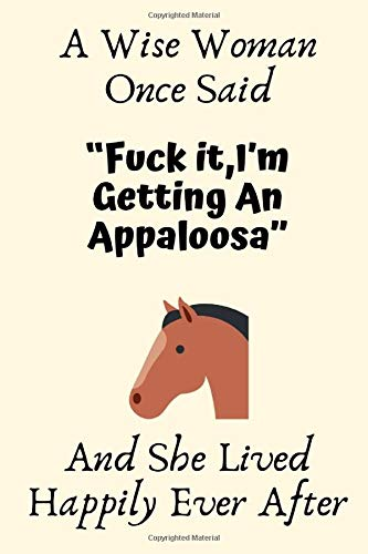 """A Wise Woman Once Said """"Fuck it,I'm Getting An Appaloosa"""" And She Lived Happily Ever After: Appaloosa Gifts For Woman, Appaloosa Gifts For Girl, Appaloosa Gifts For Adult,Funny Appaloosa Mom Gifts For Her, Journal Blank Notebook Diary for Birthdayの詳細を見る"""