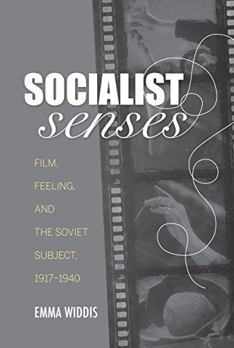 Socialist Senses: Film, Feeling, and the Soviet Subject, 1917-1940