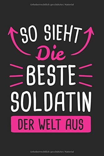 So Sieht Die Beste Soldat Der Welt Aus: Soldatin & Soldat Notizbuch 6'x9' Bundeswehr Geschenk für Armee & Soldatin