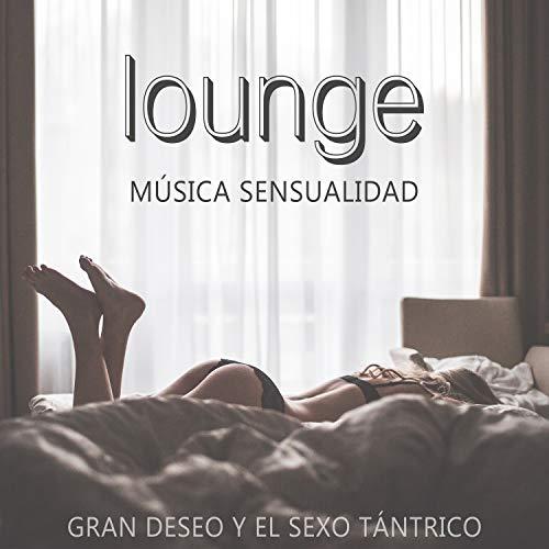 Lounge Música Sensualidad: Gran Deseo y el Sexo Tántrico, La Música de Romántica Jazz, Música para Hacer el Amor, Sonidos para Masaje Erotico