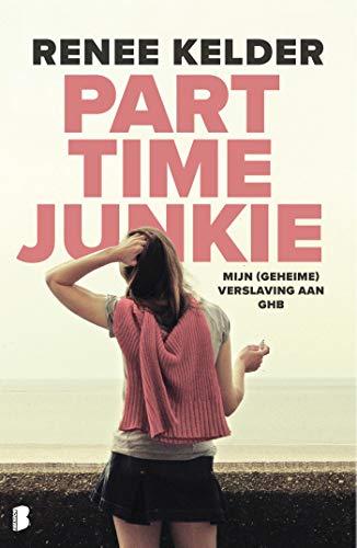 Parttime-junkie: Mijn (geheime) verslaving aan GHB (Dutch Edition)