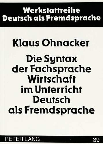 Die Syntax der Fachsprache Wirtschaft im Unterricht Deutsch als Fremdsprache (Werkstattreihe Deutsch als Fremdsprache, Band 39)