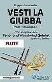 (Flute part) Vesti la giubba - Tenor & Woodwind Quintet: from 'Pagliacci' (Italian Edition)