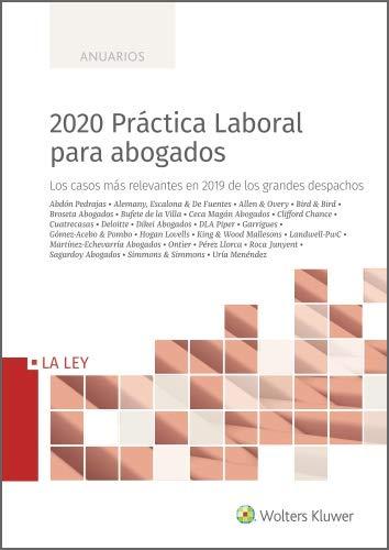 2020 Práctica Laboral para abogados. Los casos más relevantes en 2019 de los grandes despachos