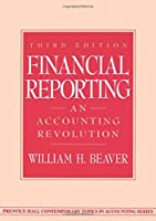 Financial Reporting: An Accounting Revolution (3rd Edition) by William H. Beaver(1997-10-30)