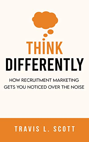 Think Differently: How Recruitment Marketing Gets You Noticed Over the Noise (English Edition)