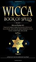 Wicca Book of Spells: Wicca Starter Kit: Beginner's Guide to Learn the Secrets of Witchcraft, Moon Rituals, and Tools Like Tarots, Meditation, Herbal Power, Crystal magic and candle