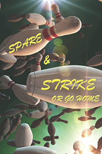 Spare & Strike or Go Home: Bowling Score Sheets for Bowling Score Keeper | Bowling Team Score Log Book Pads Frame Card Notebook Keeper | Includes Winner & Loser Sections