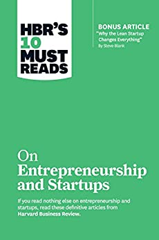 """HBR's 10 Must Reads on Entrepreneurship and Startups (featuring Bonus Article """"Why the Lean Startup Changes Everything"""" by Steve Blank) by [Harvard Business Review, Steve Blank, Marc Andreessen, Reid Hoffman, William A. Sahlman]"""