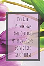 I've Got 99 Problems And Getting My Brows Done Solved Like 86 Of Them: Make-Up Junkies Must-Have (Bullet Journal, Notebook, Diary)(110 Pages, Blank, 6 x 9) (Beauty Products Addiction Collection)