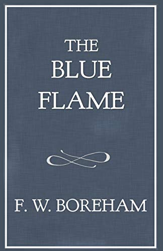 The Blue Flame (The F. W. Boreham Reprint Series)