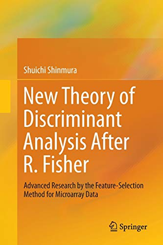 New Theory of Discriminant Analysis After R. Fisher: Advanced Research by the Feature Selection Method for Microarray Data