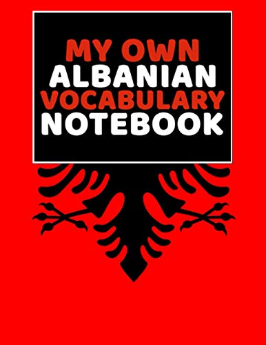 My Own Albanian Vocabulary Notebook: Easy Way To Learn Albanian By Using This Notebook