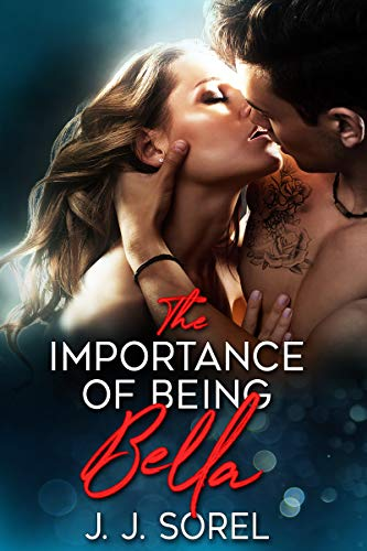 Amazon Com The Importance Of Being Bella Ebook Sorel J J Kindle Store