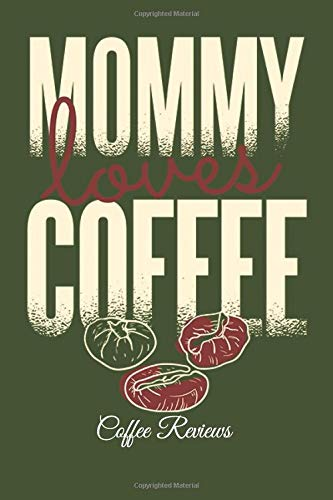 Mommy Loves Coffee Coffee Reviews: Lined Paper for Journal & Diary Composition