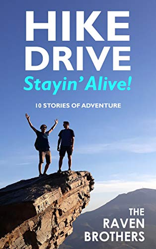 Hike, Drive, Stayin' Alive!: 10 Stories of Adventure (English Edition)