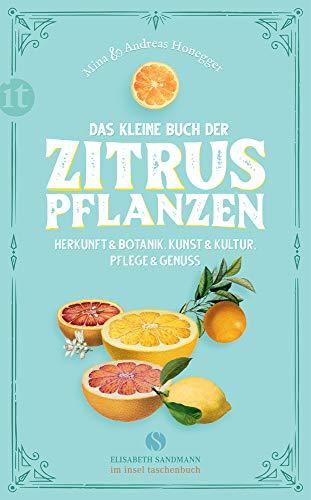Das kleine Buch der Zitruspflanzen: Herkunft & Botanik, Kunst & Kultur, Pflege & Genuss (Elisabeth Sandmann im it)