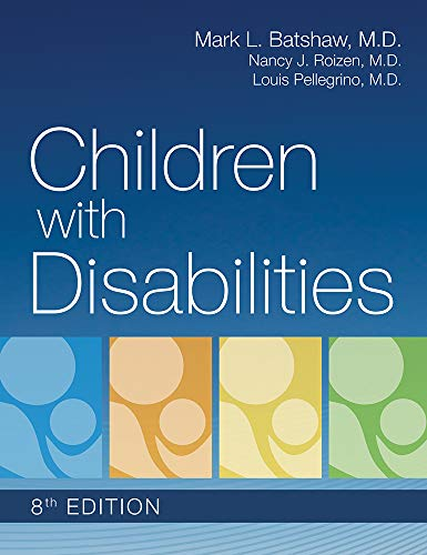 Compare Textbook Prices for Children with Disabilities Eighth Edition ISBN 9781681253206 by Batshaw M.D., Mark,Roizen M.D., Nancy,Pellegrino M.D. B.A.  M.D., Louis