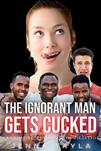 The Ignorant Man Gets Cucked : Extreme Cuckoldry, Femdom & Humiliation. (English Edition)