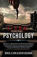 Dark Psychology: 2 books in 1, Manipulation and Emotional Intelligence. The Ultimate Guide to Learn How To Analyze people, Improve Your Empathy and Defend Yourself from Persuasion Techniques and Toxic People (Emotional Intelligence Mastery)