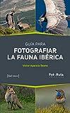 Guía para fotografiar la Fauna Ibérica: 38 (FotoRuta)