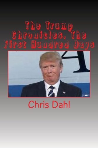 Book: The Trump Chronicles, The First 100 Days by Chris Dahl