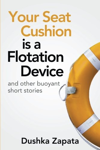Your Seat Cushion Is A Flotation Device: and other buoyant short stories: 4
