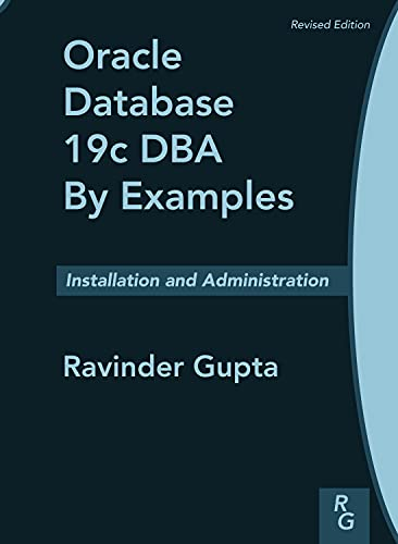 Oracle Database 19c DBA By Examples: Installation and Administration (Revised Edition) (English Edition)