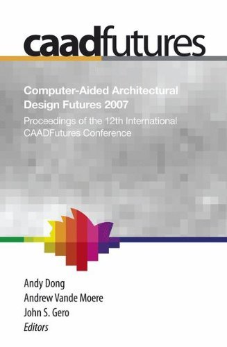 Computer-Aided Architectural Design Futures (CAADFutures) 2007: Proceedings of the 12th International CAAD Futures Conference (English Edition)